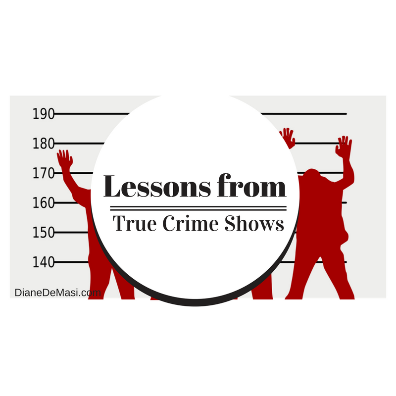 Lesson from True Crime Shows